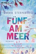 Fünf am Meer - Roman ebook by Emma Sternberg
