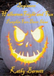 """Beginners"" Halloween Fright and Fun Pumpkin Face Décor Ideas ebook by Kathy Barnett"