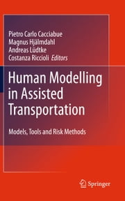Human Modelling in Assisted Transportation - Models, Tools and Risk Methods ebook by Carlo Cacciabue,Magnus Hjälmdahl,Andreas Luedtke,Costanza Riccioli