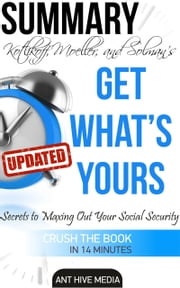 Get What's Yours: The Secrets to Maxing Out Your Social Security Revised Summary ebook by Ant Hive Media