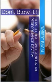 How To Deal With A Negative Performance Review: The Kick In The Gut ebook by Robert Bacal
