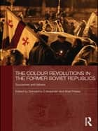 The Colour Revolutions in the Former Soviet Republics - Successes and Failures ebook by Donnacha Ó Beacháin, Abel Polese