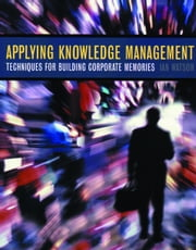 Applying Knowledge Management: Techniques for Building Corporate Memories ebook by Watson, Ian