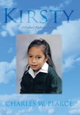 Kirsty - A Father's Fight for Justice ebook by Charles W. Pearce