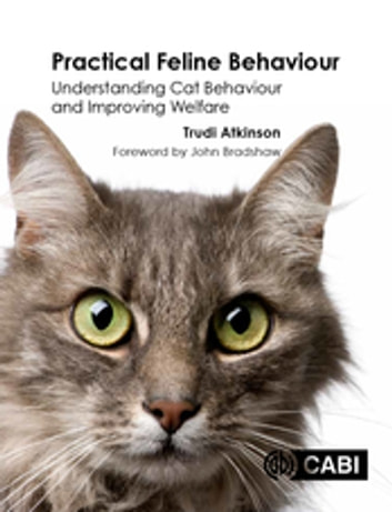 Practical Feline Behaviour - Understanding Cat Behaviour and Improving Welfare ebook by Trudi Atkinson