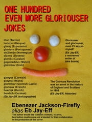 One Hundred Even More Gloriouser Jokes ebook by Ebenezer Jackson-Firefly