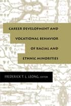 Career Development and Vocational Behavior of Racial and Ethnic Minorities ebook by Frederick T.L. Leong, Frederick Leong
