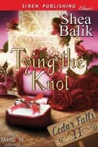 Tying the Knot ebook by Shea Balik