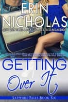 Getting Over It - Sapphire Falls book six ebook by Erin Nicholas