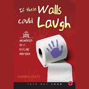 If These Walls Could Laugh - Memories of a Day Care Provider audiobook by Sandra Hulst