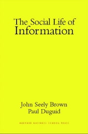 The Social Life of Information ebook by Brown, John Seely