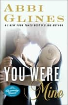 You Were Mine - A Rosemary Beach Novel ebook by Abbi Glines
