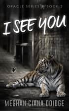 I See You ebook de Meghan Ciana Doidge