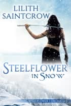 Steelflower in Snow ebook by Lilith Saintcrow