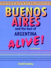 Buenos Aires & the Best of Argentina Alive! ebook by Greenberg, A.