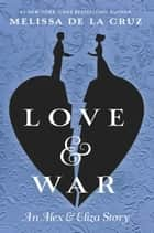 Love & War - An Alex & Eliza Story ebook by Melissa de la Cruz