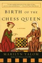 Birth of the Chess Queen ebook by Marilyn Yalom