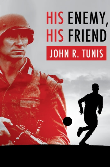 His Enemy, His Friend ebook by John R. Tunis