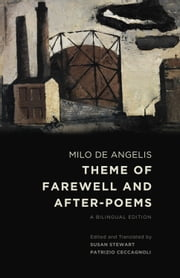 Theme of Farewell and After-Poems - A Bilingual Edition ebook by Milo De Angelis,Susan Stewart,Patrizio Ceccagnoli,Susan Stewart,Patrizio Ceccagnoli