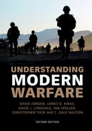 Understanding Modern Warfare ebook by David Jordan,James D. Kiras,David J. Lonsdale,Ian Speller,Christopher Tuck,C. Dale Walton