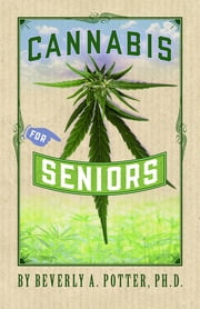 Cannabis for Seniors ebook by Beverly A Potter, Ph.D.