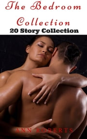 The Bedroom Collection - 20 Story Collection of Seduction and Romance ebook by Ann Roberts