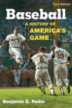 Baseball, 3rd Ed. ebook by Benjamin G. Rader
