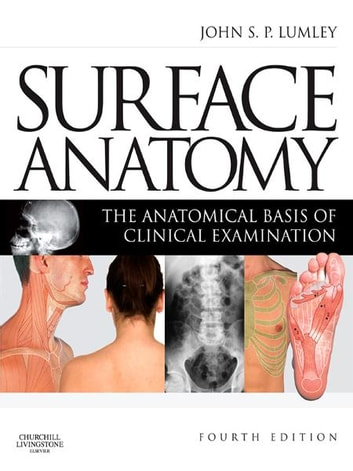 Surface Anatomy - E-Book - The Anatomical Basis of Clinical Examination ebook by John S. P. Lumley, MS, FRCS, DMCC, FMAA(Hon), FGA