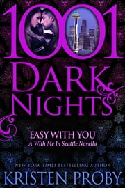 Easy With You: A With Me In Seattle Novella ebook by Kristen Proby