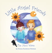 Little Angel Friends - The Next Wave ebook by Donna Buckman Holman