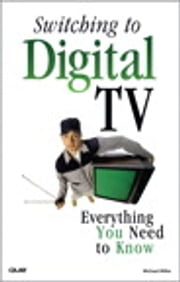 Switching to Digital TV - Everything You Need to Know ebook by Michael Miller