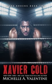 Xavier Cold (Hard Knocks Book Two) ebook by Michelle A. Valentine