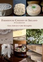 Farmhouse Cheeses of Ireland ebook by Glynn Anderson, John McLaughlin