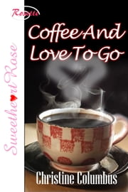 Coffee and Love To Go ebook by Christine Columbus