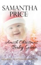 Amish Christmas Baby Gone - Amish Romance ebook by Samantha Price