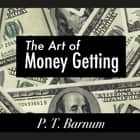 The Art of Money Getting audiobook by P. T. Barnum