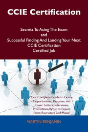 CCIE Certification Secrets To Acing The Exam and Successful Finding And Landing Your Next CCIE Certification Certified Job ebook by Martin Benjamin