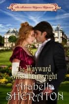 The Wayward Miss Wainwright - An Authentic Regency Romance ebook by Arabella Sheraton
