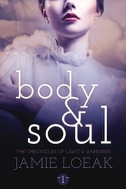 Body and Soul (The Chronicles of Light and Darkness Book 1) ebook by Jamie Loeak