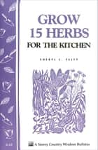 Grow 15 Herbs for the Kitchen ebook by Sheryl L. Felty