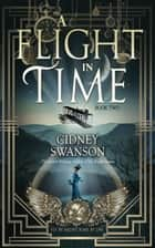 A Flight in Time - A Time Travel Romance ebook by Cidney Swanson