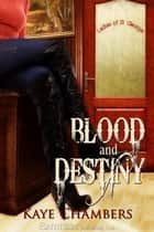 Blood and Destiny ebook by Kaye Chambers