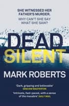 Dead Silent - A gripping serial killer thriller 電子書 by Mark Roberts
