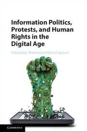 Information Politics, Protests, and Human Rights in the Digital Age ebook by Mahmood Monshipouri
