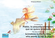 "La historia de Pablo, la pequeña mariposa, que se quiere enamorar. Español-Inglés. / The story of the little brimstone butterfly Billy, who wants to fall in love. Spanish-English. - Tomo 7 del libro y la serie de audiolibro ""Anita la mariquita"" / Number 7 from the books and radio plays series ""Ladybird Marie"" ebook by Wolfgang Wilhelm, Marienkäfer Marie Kinderbuchverlag, Wolfgang Wilhelm,..."