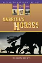 Gabriel's Horses ebook by Alison Hart