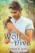 The Wolf and His Diva ebook by Chris T. Kat