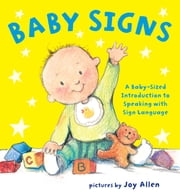 Baby Signs - A Baby-Sized Introduction to Speaking with Sign Language eBook by Joy Allen