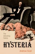 Hysteria - The disturbing history ebook by Andrew Scull