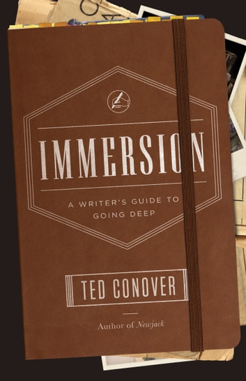 Immersion - A Writer's Guide to Going Deep ebook by Ted Conover